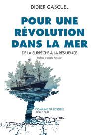 Pour une révolution dans la mer : de la surpêche à la résilience