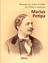 Mémoires du maître de ballet des Théâtres impériaux : Marius Petipa