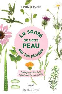La santé de votre peau par les plantes  : soulager les affections cutanées de façon naturelle