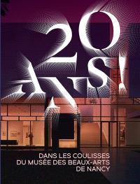 20 ans ! : dans les coulisses du Musée des beaux-arts de Nancy