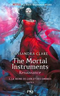 The mortal instruments, renaissance, Volume 3, La reine de l'air et des ombres. Volume 1