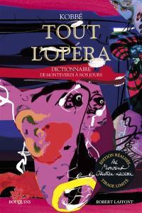Tout l'opéra : de Monteverdi à nos jours : dictionnaire