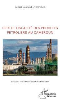 Prix et fiscalité des produits pétroliers au Cameroun