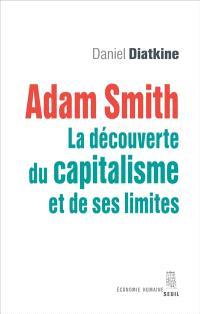 Adam Smith : la découverte du capitalisme et de ses limites