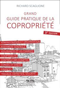 Grand guide pratique de la copropriété : administration et organisation, assemblée générale, assurances et charges...