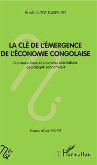 La clé de l'émergence de l'économie congolaise : analyse critique et nouvelles orientations de politique économique
