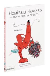Homère le homard doit-il rester dîner ? : à toi de décider
