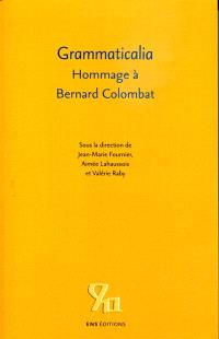 Grammaticalia : hommage à Bernard Colombat