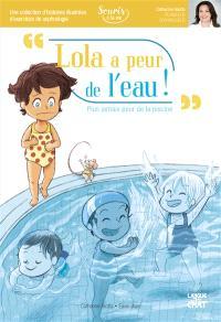 Lola a peur de l'eau ! : plus jamais peur de la piscine