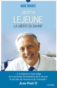 Jérôme Lejeune : la liberté du savant