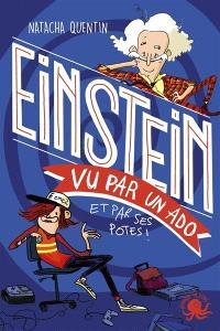 100 % bio, Einstein vu par un ado : et par ses potes !