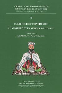 Journal d'histoire du soufisme = Journal of the history of sufism. n° 7, Politique et confréries : au Maghreb et en Afrique de l'Ouest