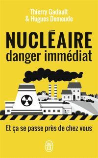 Nucléaire danger immédiat : et ça se passe près de chez vous !