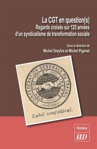 La CGT en question(s) : regards croisés sur 125 années d'un syndicalisme de transformation sociale