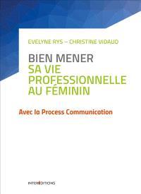 Bien mener sa vie professionnelle au féminin : avec la process communication