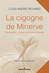 La cigogne de Minerve : philosophie, culture palliative et société