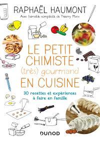 Le petit chimiste (très) gourmand en cuisine : 30 recettes et expériences à faire en famille