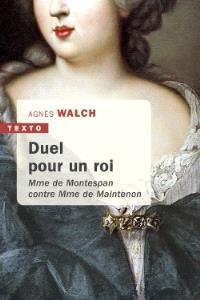 Duel pour un roi : Mme de Montespan contre Mme de Maintenon