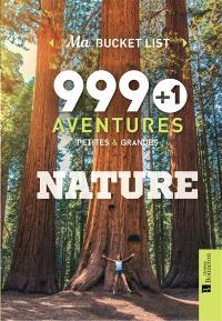 999 + 1 aventures petites & grandes : nature : ma bucket list