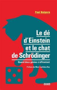 Le dé d'Einstein et le chat de Schrödinger : quand deux génies s'affrontent