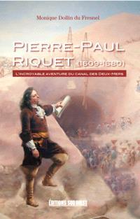 Pierre-Paul Riquet (1609-1680) : l'incroyable aventure du canal des Deux-Mers