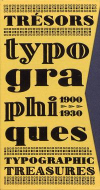 Trésors typographiques : 1900-1930 = Typographic treasures : 1900-1930