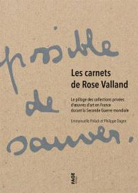 Les carnets de Rose Valland : le pillage des collections privées d'oeuvres d'art en France durant la Seconde Guerre mondiale