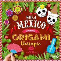 Origami thérapie : hola Mexico : 25 modèles, 200 feuilles pour les réaliser