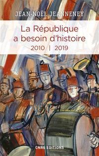La République a besoin d'histoire : interventions. Volume 3, 2010-2019