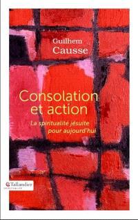 Consolation et action : la spiritualité jésuite pour aujourd'hui