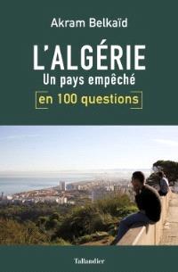 L'Algérie en 100 questions : un pays empêché
