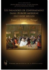 Les paradoxes de l'enfermement dans l'Europe moderne (XVIe-XVIIIe siècles) : France, Espagne, Portugal