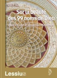 Sur la beauté des 99 noms de Dieu : dans le Coran et la tradition musulmane
