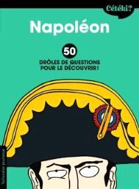 Napoléon : 50 drôles de questions pour le découvrir !