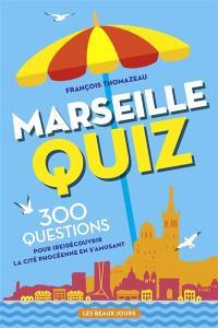 Marseille quiz : 300 questions pour (re)découvrir la cité phocéenne en s'amusant