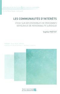 Les communautés d'intérêts : essai sur des ensembles de personnes dépourvus de personnalité juridique