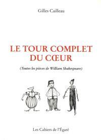 Le tour complet du coeur : toutes les pièces de William Shakespeare