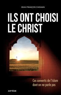 Ils ont choisi le Christ : ces convertis de l'islam dont on ne parle pas