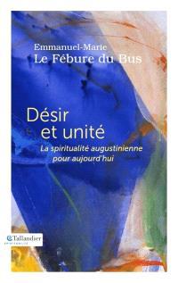 Désir et unité : la spiritualité augustinienne pour aujourd'hui