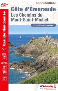 Côte d'Emeraude : les chemins du Mont-Saint-Michel, GR34, GR37, GR34C, GR39 : plus de 30 jours de randonnée