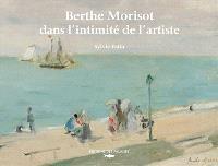Berthe Morisot : dans l'intimité de l'artiste
