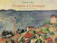 L'oeuvre de Cézanne à L'Estaque : huiles, aquarelles, dessins : 1864-1885