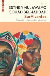 Survivantes : Rwanda, histoire d'un génocide