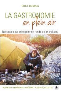 La gastronomie en plein air : recettes pour se régaler en rando ou en trekking : nutrition, techniques, matériel, plus de 70 recettes