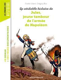 La véritable histoire de Jules, jeune tambour de l'armée de Napoléon