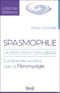 Spasmophilie : la détecter et s'en libérer : comprendre ses liens avec la fibromyalgie