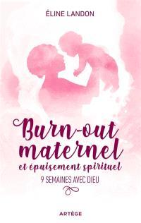 Burn-out maternel et épuisement spirituel : 9 semaines avec Dieu