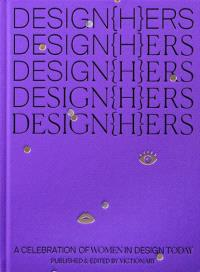 DESIGN(H)ERS: A CELEBRATION OF WOMEN IN DESIGN TODAY /ANGLAIS