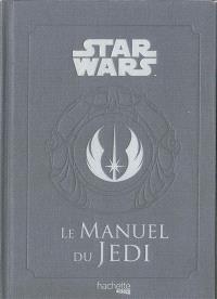 Star Wars : le manuel du Jedi : le code des apprentis de la force