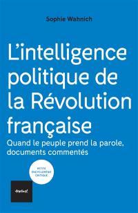 L'intelligence politique de la Révolution française : un laboratoire pour le temps présent : documents commentés